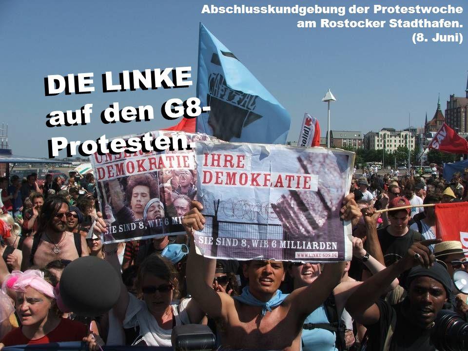 DIE LINKE auf den G8- Protesten. Abschlusskundgebung der Protestwoche am Rostocker Stadthafen. (8. Juni) DIE LINKE auf den G8- Protesten.