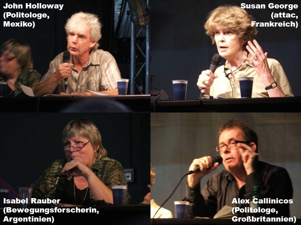 John Holloway (Politologe, Mexiko) Isabel Rauber (Bewegungsforscherin, Argentinien) Susan George (attac, Frankreich) Alex Callinicos (Politologe, Großbritannien)