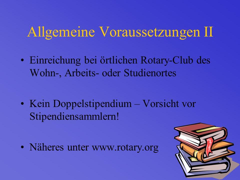 Allgemeine Voraussetzungen II Einreichung bei örtlichen Rotary-Club des Wohn-, Arbeits- oder Studienortes Kein Doppelstipendium – Vorsicht vor Stipendiensammlern.