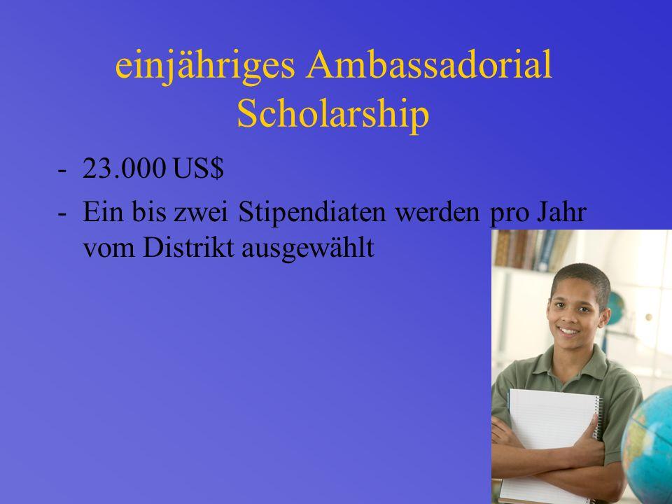 einjähriges Ambassadorial Scholarship -23.000 US$ -Ein bis zwei Stipendiaten werden pro Jahr vom Distrikt ausgewählt