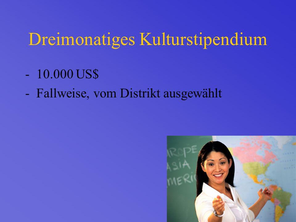 Dreimonatiges Kulturstipendium -10.000 US$ -Fallweise, vom Distrikt ausgewählt