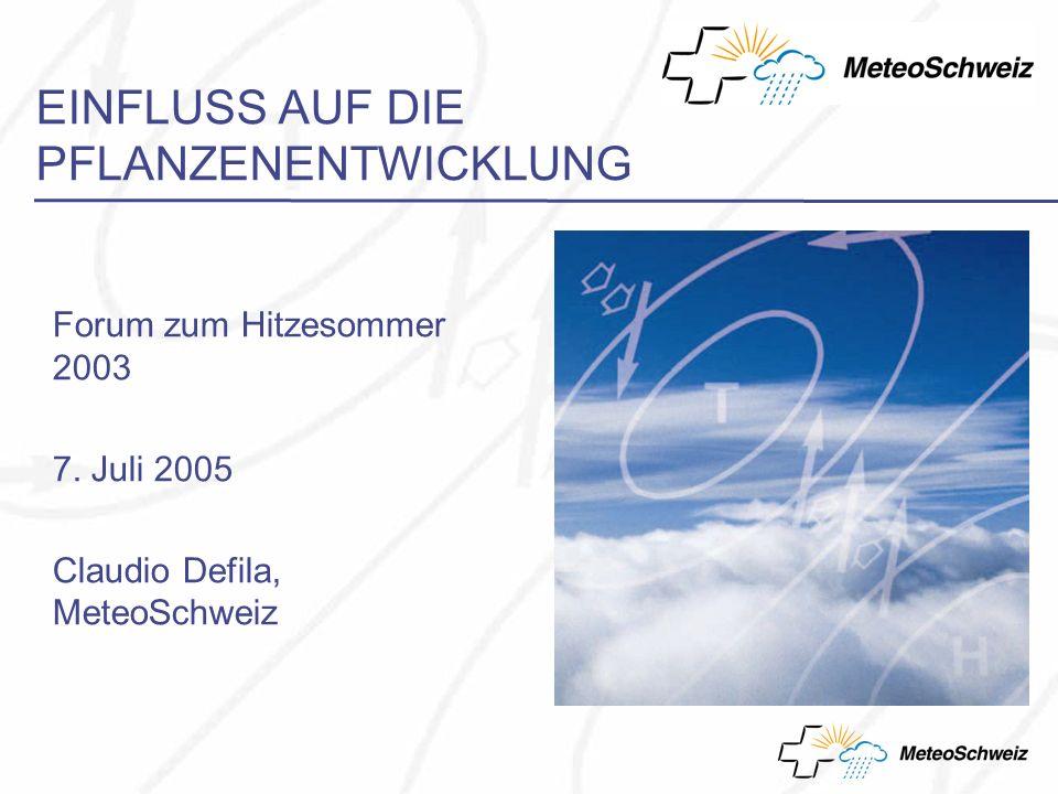 Pflanzenphänologie der Schweiz EINFLUSS AUF DIE PFLANZENENTWICKLUNG Forum zum Hitzesommer 2003 7.