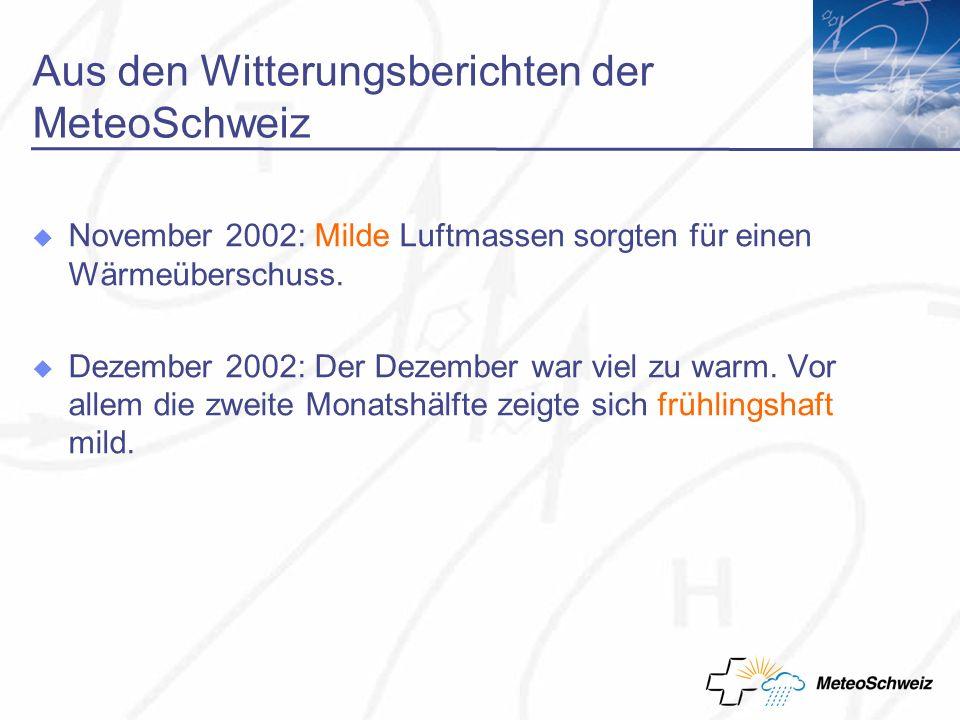 Aus den Witterungsberichten der MeteoSchweiz November 2002: Milde Luftmassen sorgten für einen Wärmeüberschuss.