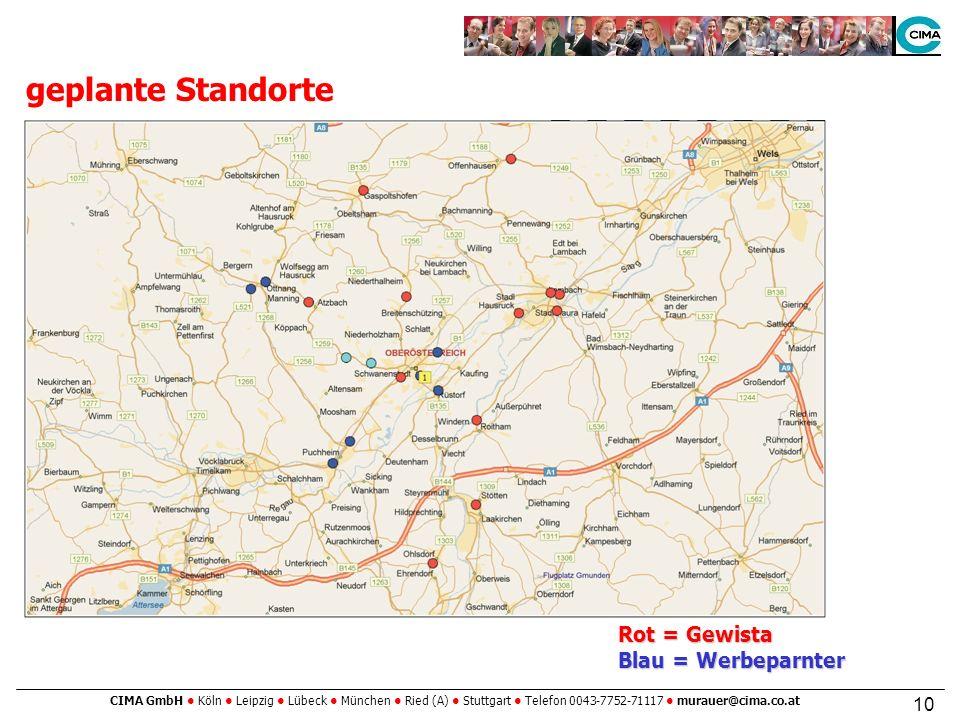 CIMA GmbH Köln Leipzig Lübeck München Ried (A) Stuttgart Telefon 0043-7752-71117 murauer@cima.co.at 10 geplante Standorte Rot = Gewista Blau = Werbeparnter