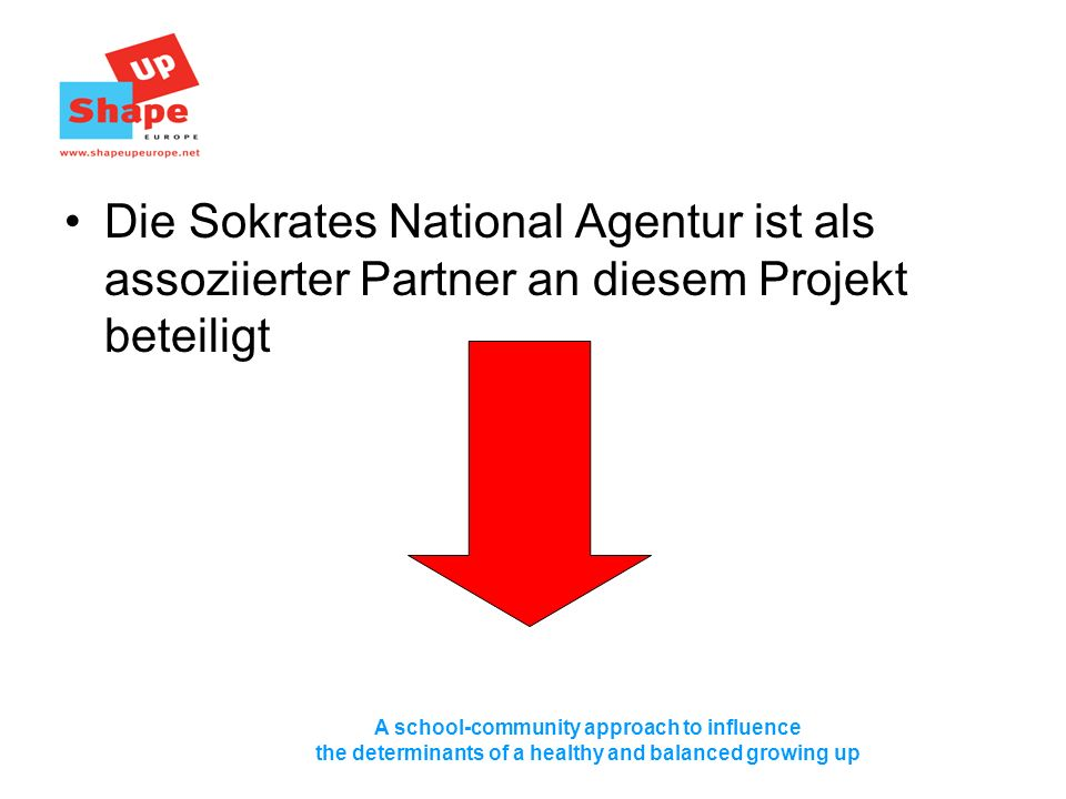 A school-community approach to influence the determinants of a healthy and balanced growing up Die Sokrates National Agentur ist als assoziierter Partner an diesem Projekt beteiligt