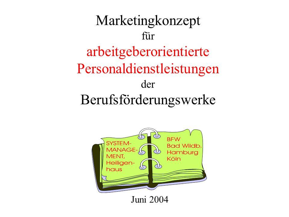 Marketingkonzept für arbeitgeberorientierte Personaldienstleistungen der Berufsförderungswerke Juni 2004