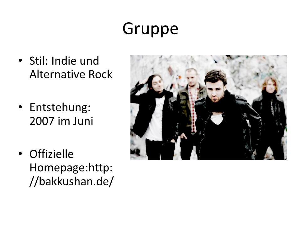 Gruppe Stil: Indie und Alternative Rock Entstehung: 2007 im Juni Offizielle Homepage:http: //bakkushan.de/