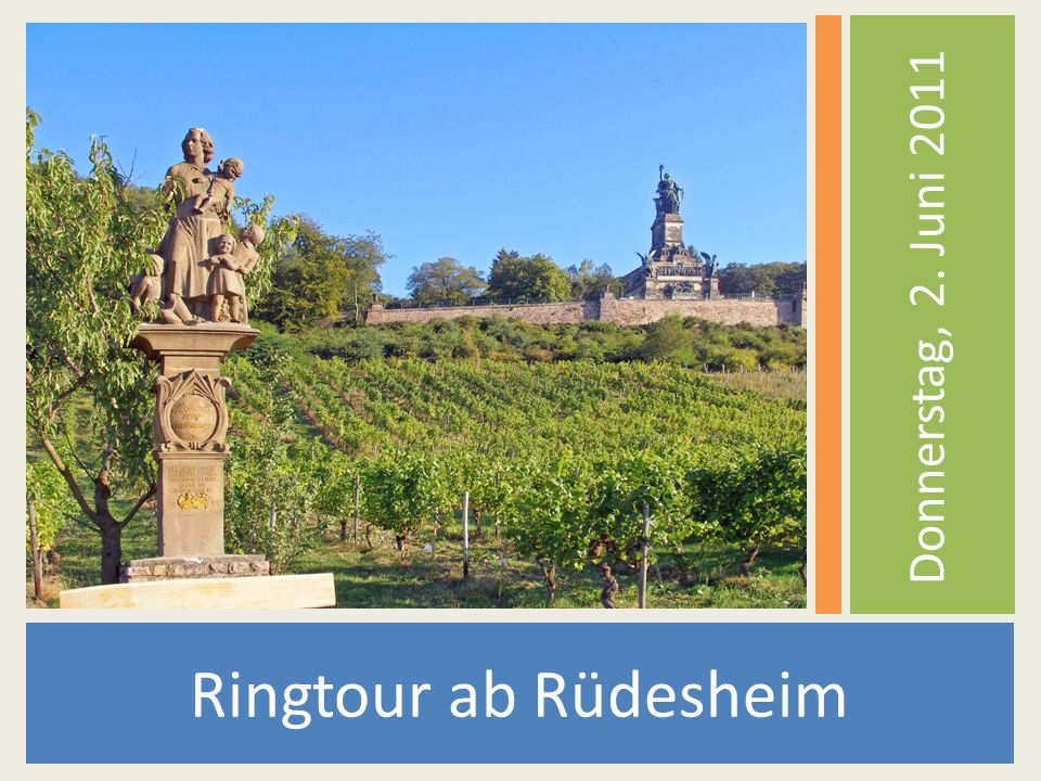 Donnerstag, 2. Juni 2011 Ringtour ab Rüdesheim