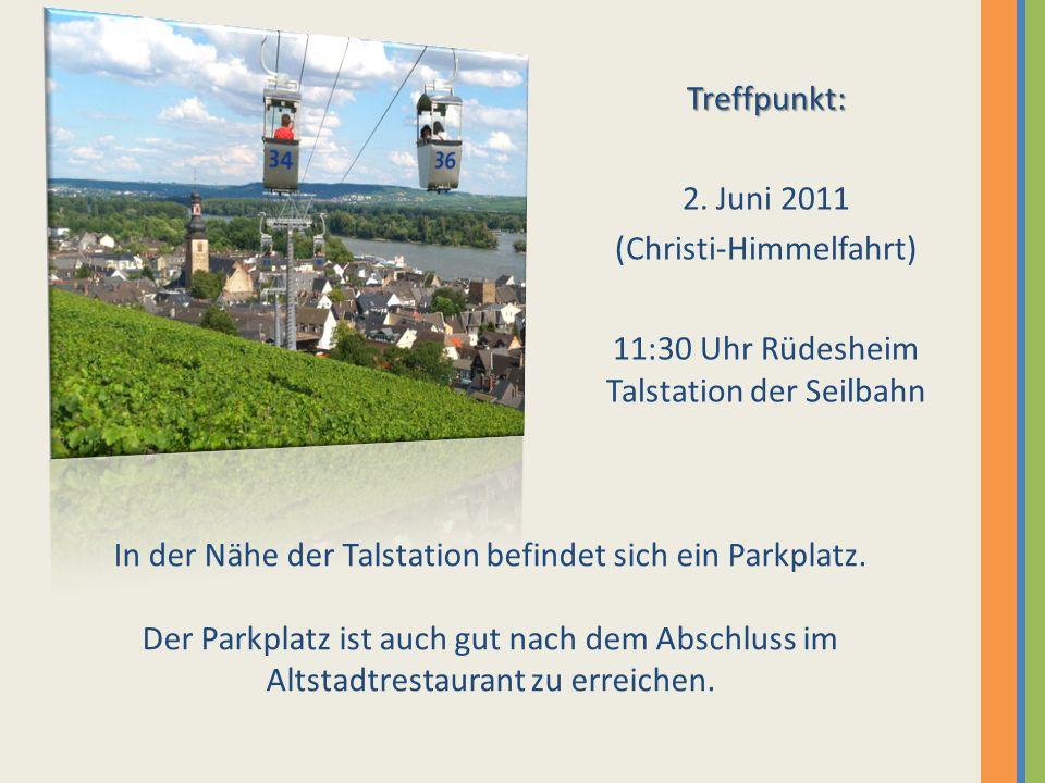 Treffpunkt: 2. Juni 2011 (Christi-Himmelfahrt) 11:30 Uhr Rüdesheim Talstation der Seilbahn In der Nähe der Talstation befindet sich ein Parkplatz. Der