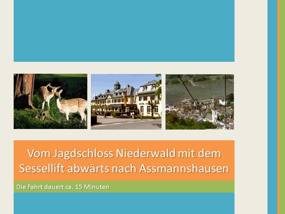 Vom Jagdschloss Niederwald mit dem Sessellift abwärts nach Assmannshausen Die Fahrt dauert ca. 15 Minuten