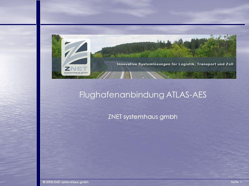Seite 1 © 2008 ZNET systemhaus gmbh Flughafenanbindung ATLAS-AES ZNET systemhaus gmbh