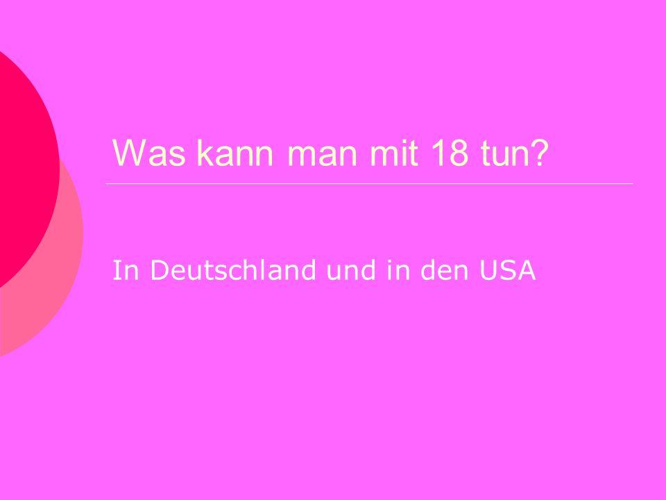 Was kann man mit 18 tun? In Deutschland und in den USA