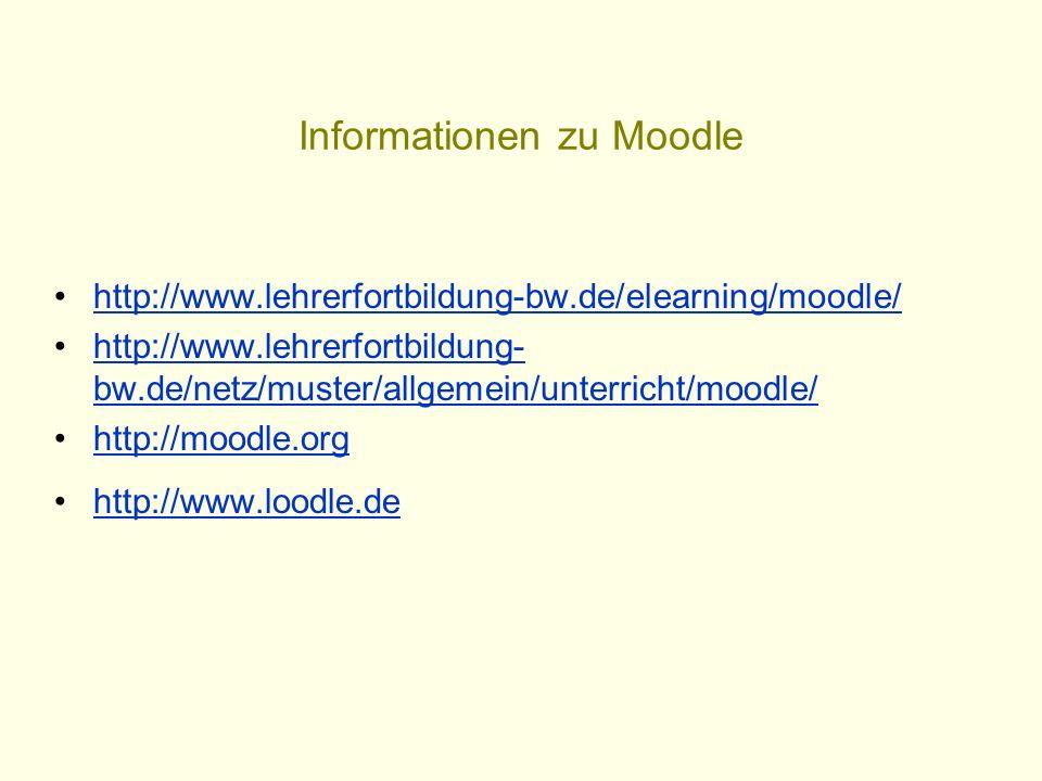 Informationen zu Moodle http://www.lehrerfortbildung-bw.de/elearning/moodle/ http://www.lehrerfortbildung- bw.de/netz/muster/allgemein/unterricht/mood