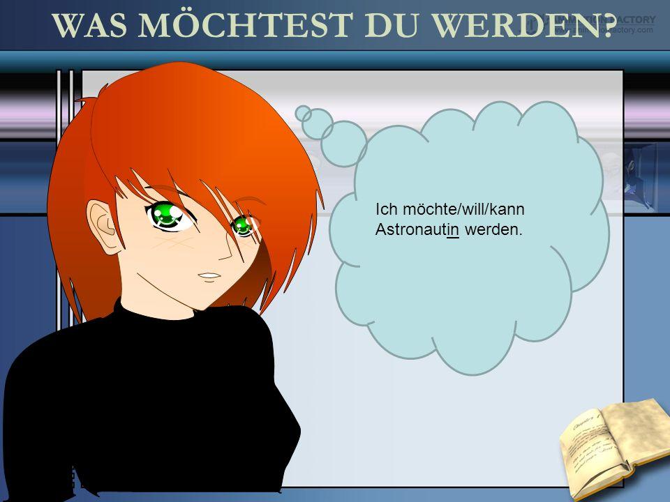 Ich möchte/will/kann Astronautin werden.