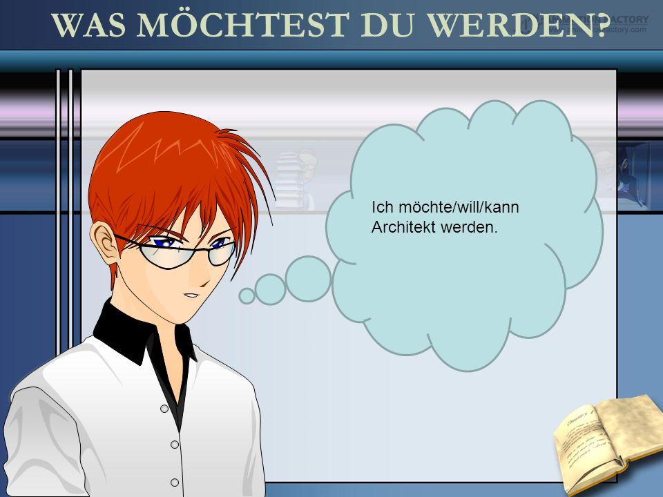 Ich möchte/will/kann Architekt werden.