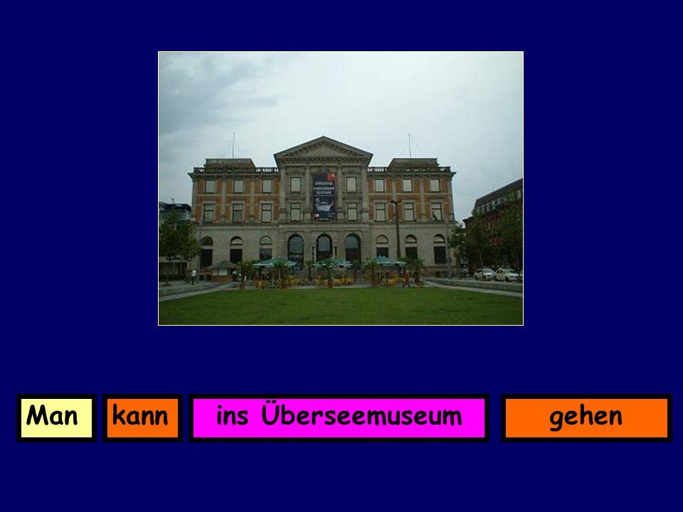 ins ÜberseemuseumkannMangehen