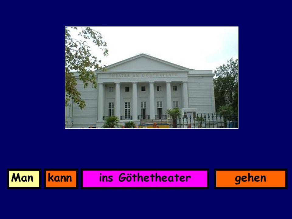 ins GöthetheaterkannMangehen