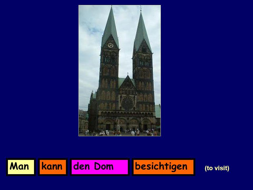 den DomkannManbesichtigen (to visit)