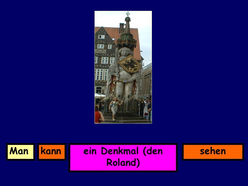 ein Denkmal (den Roland) kannMansehen