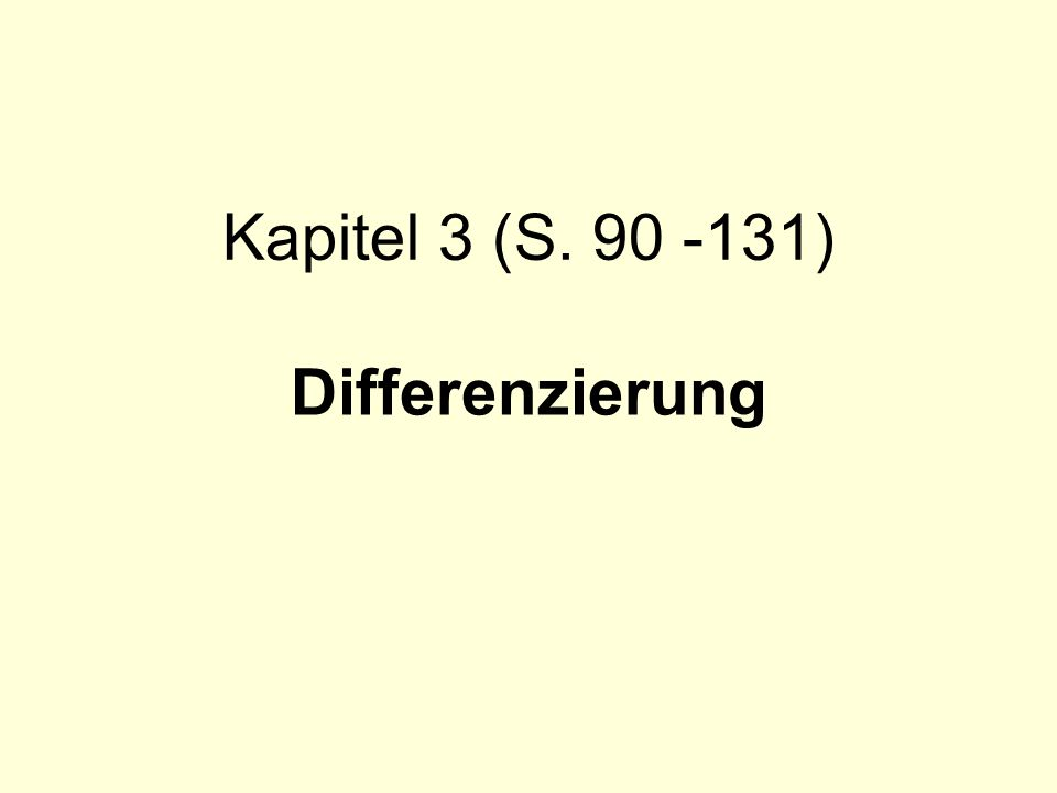 Kapitel 3 (S. 90 -131) Differenzierung