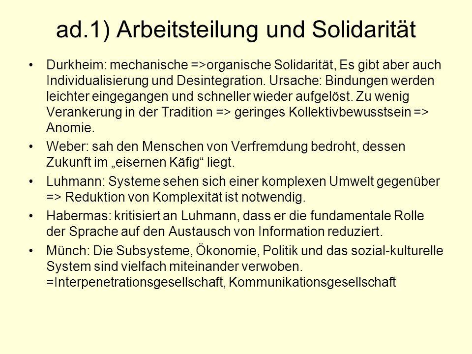 ad.1) Arbeitsteilung und Solidarität Durkheim: mechanische =>organische Solidarität, Es gibt aber auch Individualisierung und Desintegration.