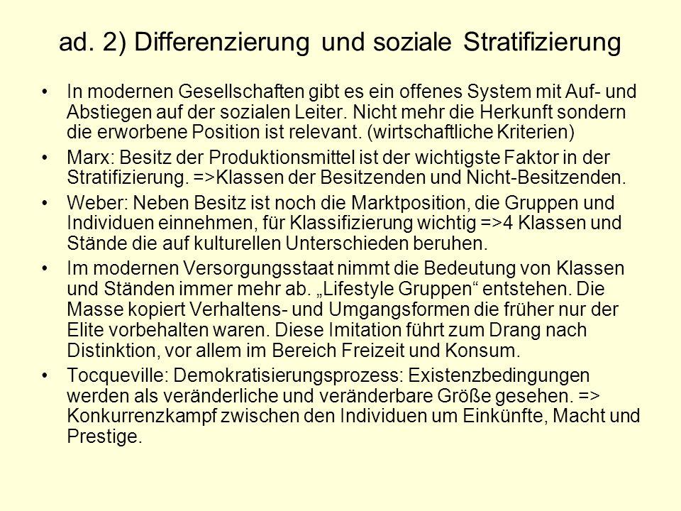 ad. 2) Differenzierung und soziale Stratifizierung In modernen Gesellschaften gibt es ein offenes System mit Auf- und Abstiegen auf der sozialen Leite