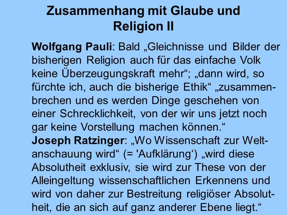 Zusammenhang mit Glaube und Religion II Wolfgang Pauli: Bald Gleichnisse und Bilder der bisherigen Religion auch für das einfache Volk keine Überzeugu