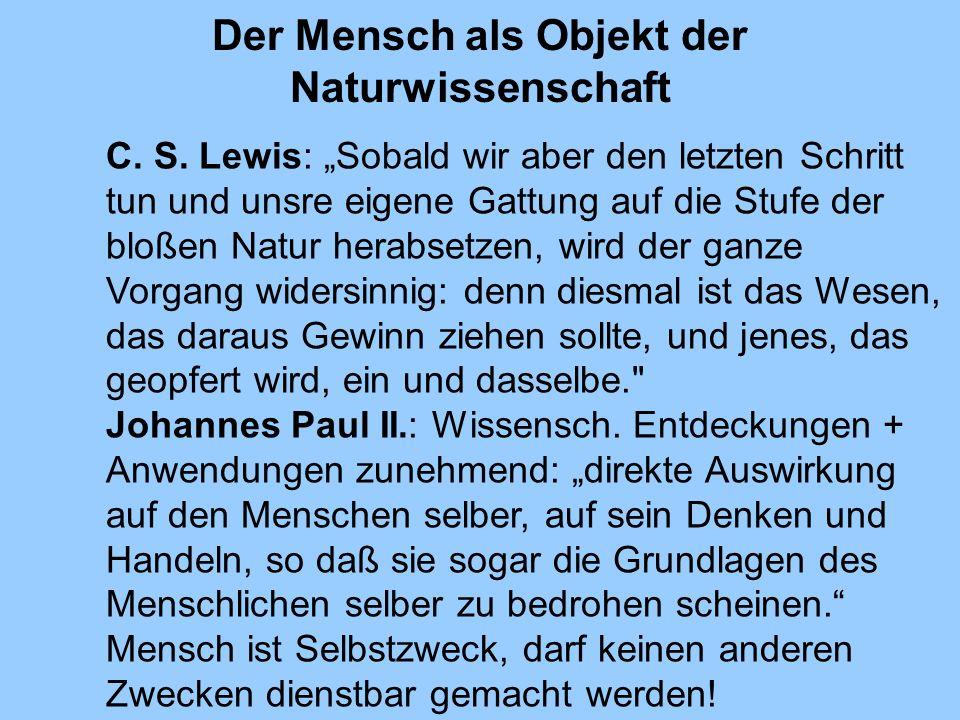 Der Mensch als Objekt der Naturwissenschaft C. S. Lewis: Sobald wir aber den letzten Schritt tun und unsre eigene Gattung auf die Stufe der bloßen Nat