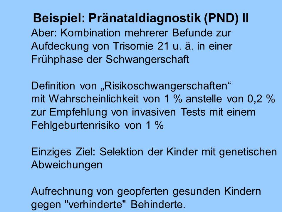 Beispiel: Pränataldiagnostik (PND) II Aber: Kombination mehrerer Befunde zur Aufdeckung von Trisomie 21 u. ä. in einer Frühphase der Schwangerschaft D