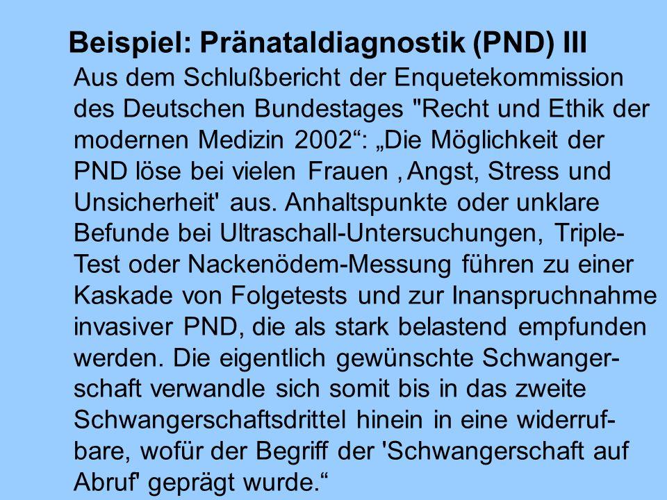 Beispiel: Pränataldiagnostik (PND) III Aus dem Schlußbericht der Enquetekommission des Deutschen Bundestages