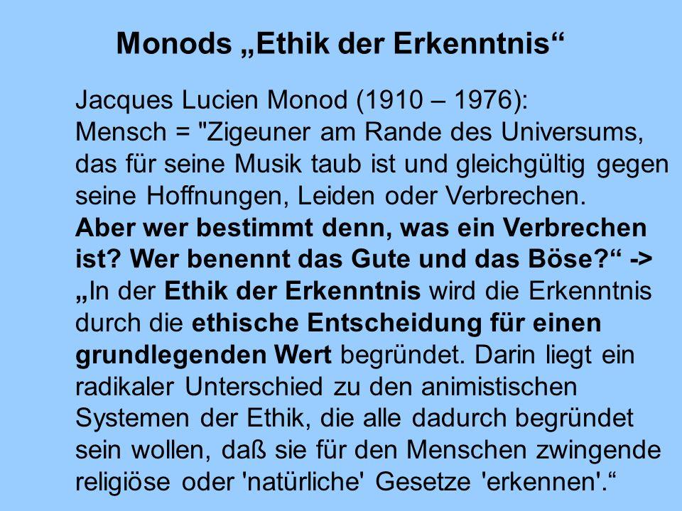 Monods Ethik der Erkenntnis Jacques Lucien Monod (1910 – 1976): Mensch =