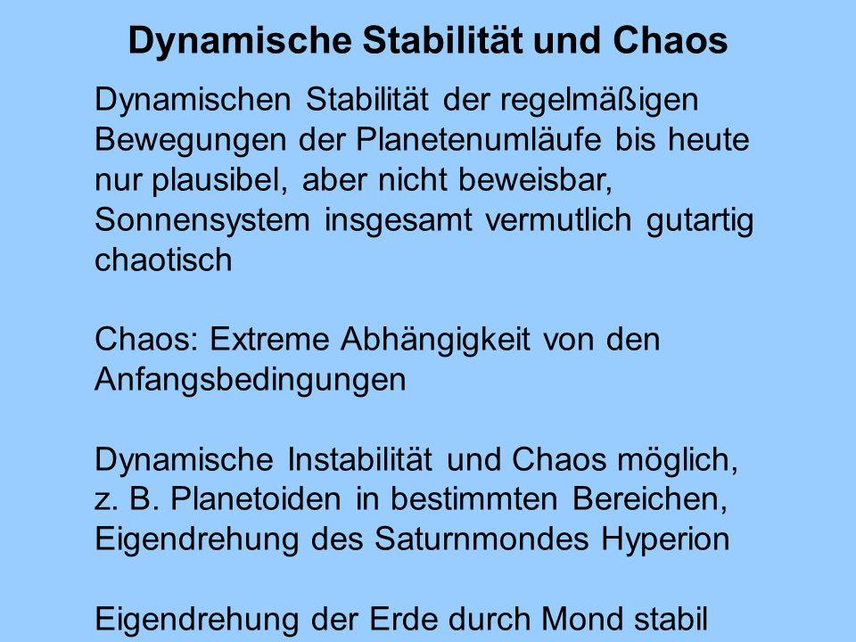 Dynamische Stabilität und Chaos Dynamischen Stabilität der regelmäßigen Bewegungen der Planetenumläufe bis heute nur plausibel, aber nicht beweisbar,
