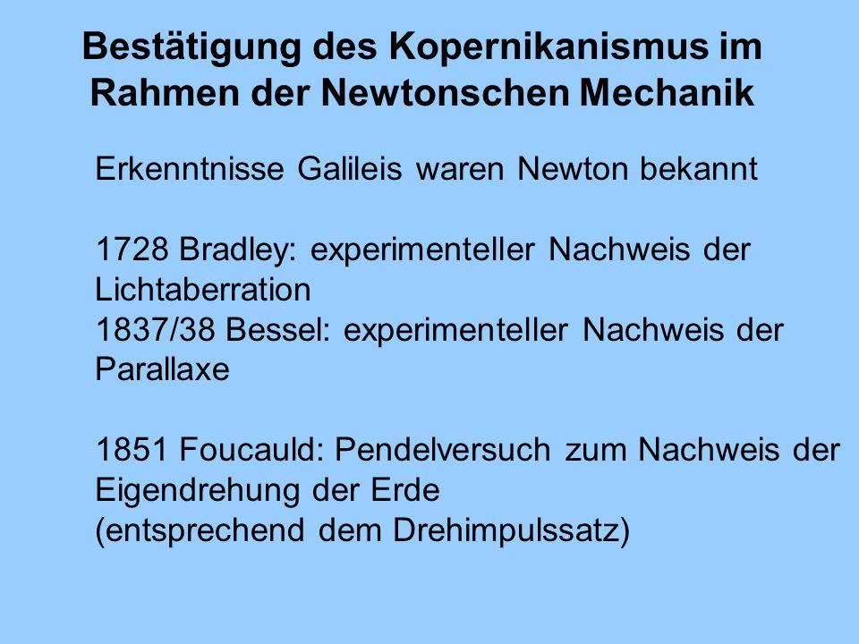 Bestätigung des Kopernikanismus im Rahmen der Newtonschen Mechanik Erkenntnisse Galileis waren Newton bekannt 1728 Bradley: experimenteller Nachweis d