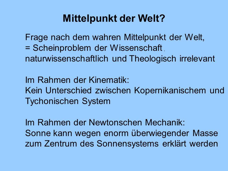 Mittelpunkt der Welt? Frage nach dem wahren Mittelpunkt der Welt, = Scheinproblem der Wissenschaft, naturwissenschaftlich und Theologisch irrelevant I