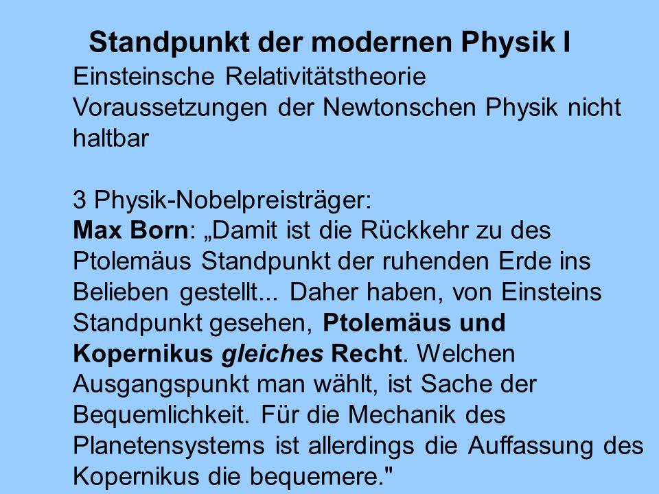 Standpunkt der modernen Physik I Einsteinsche Relativitätstheorie Voraussetzungen der Newtonschen Physik nicht haltbar 3 Physik-Nobelpreisträger: Max