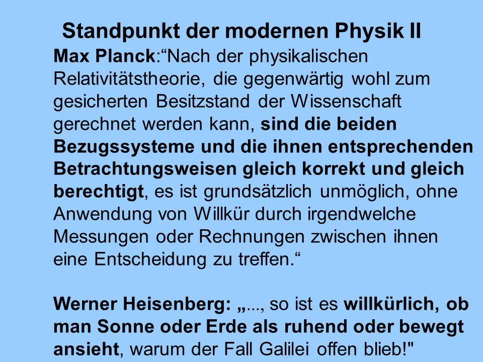 Standpunkt der modernen Physik II Max Planck:Nach der physikalischen Relativitätstheorie, die gegenwärtig wohl zum gesicherten Besitzstand der Wissens