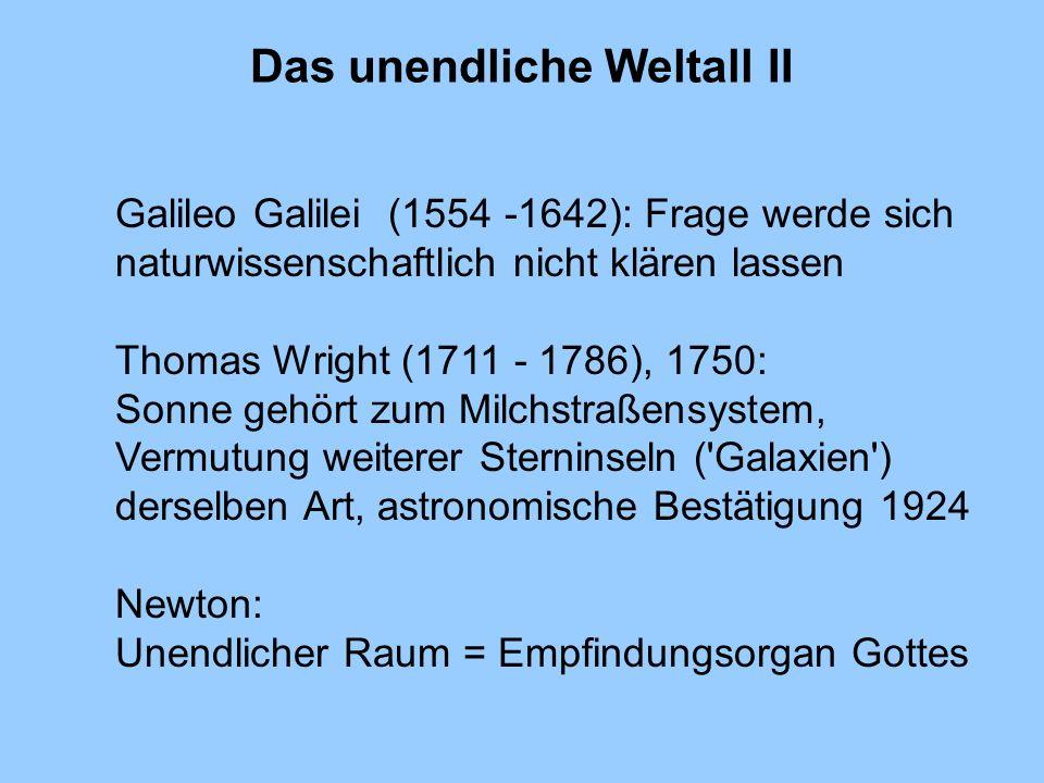Das unendliche Weltall II Galileo Galilei (1554 -1642): Frage werde sich naturwissenschaftlich nicht klären lassen Thomas Wright (1711 - 1786), 1750: