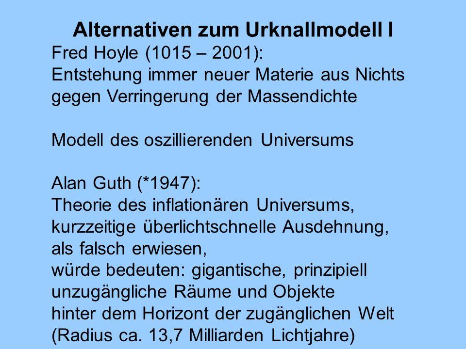 Alternativen zum Urknallmodell I Fred Hoyle (1015 – 2001): Entstehung immer neuer Materie aus Nichts gegen Verringerung der Massendichte Modell des os