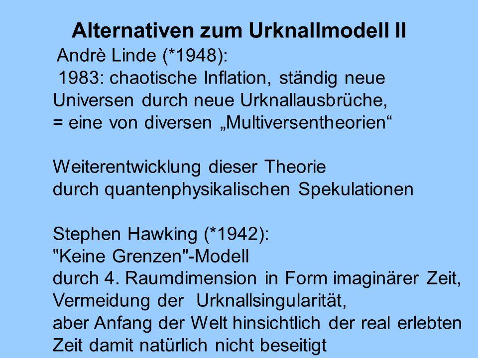 Alternativen zum Urknallmodell II Andrè Linde (*1948): 1983: chaotische Inflation, ständig neue Universen durch neue Urknallausbrüche, = eine von dive