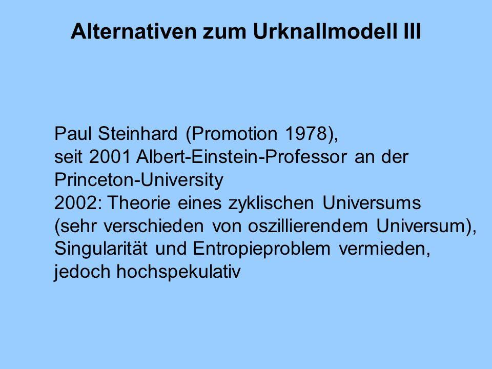 Alternativen zum Urknallmodell III Paul Steinhard (Promotion 1978), seit 2001 Albert-Einstein-Professor an der Princeton-University 2002: Theorie eine