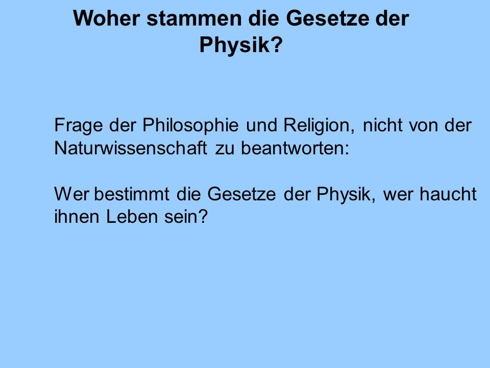 Woher stammen die Gesetze der Physik? Frage der Philosophie und Religion, nicht von der Naturwissenschaft zu beantworten: Wer bestimmt die Gesetze der