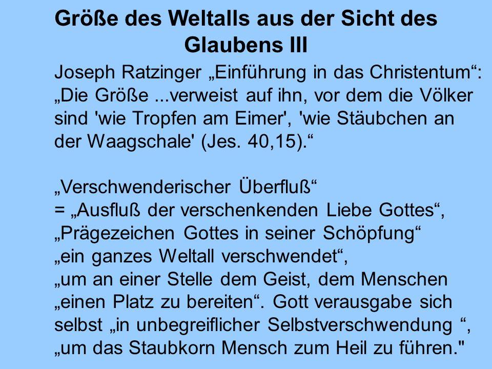 Größe des Weltalls aus der Sicht des Glaubens III Joseph Ratzinger Einführung in das Christentum: Die Größe...verweist auf ihn, vor dem die Völker sin