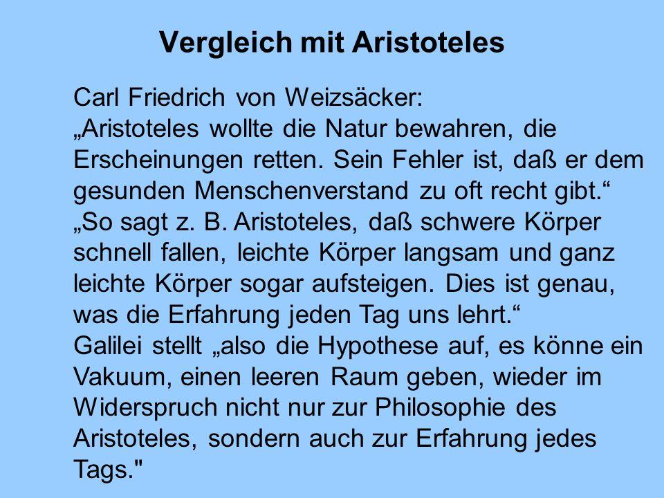 Vergleich mit Aristoteles Carl Friedrich von Weizsäcker: Aristoteles wollte die Natur bewahren, die Erscheinungen retten. Sein Fehler ist, daß er dem