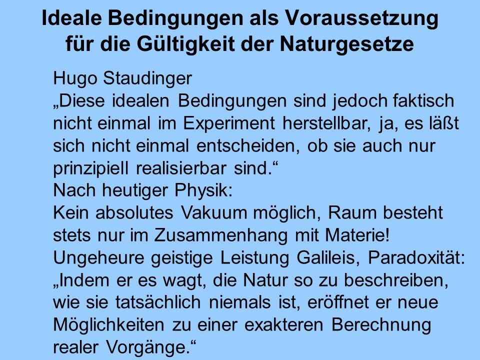 Ideale Bedingungen als Voraussetzung für die Gültigkeit der Naturgesetze Hugo Staudinger Diese idealen Bedingungen sind jedoch faktisch nicht einmal i