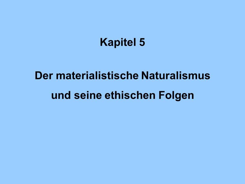 Kapitel 5 Der materialistische Naturalismus und seine ethischen Folgen