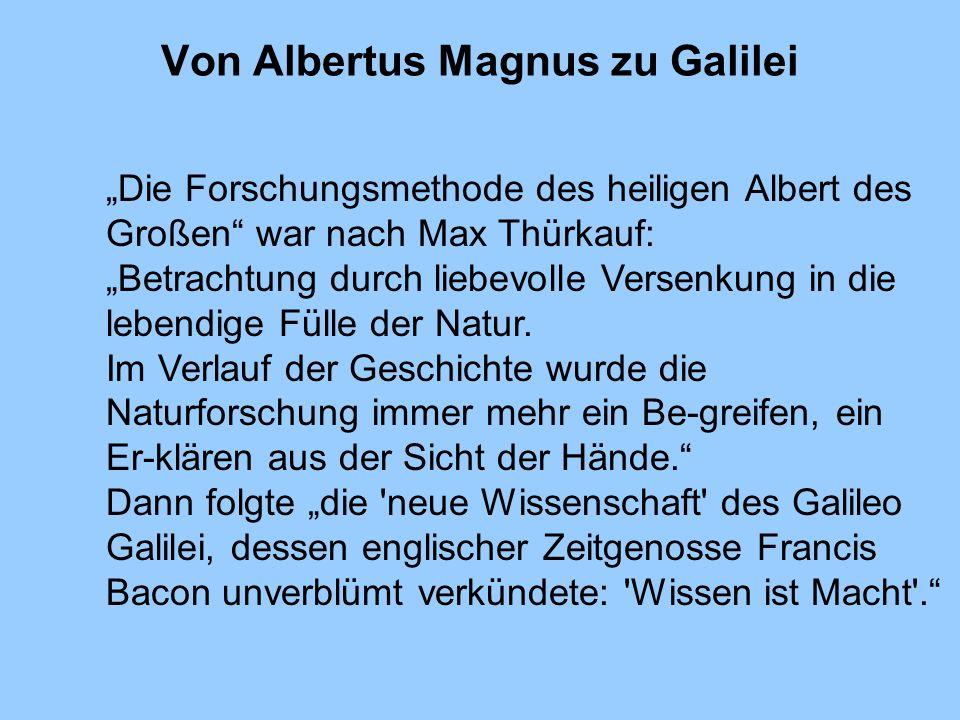 Von Albertus Magnus zu Galilei Die Forschungsmethode des heiligen Albert des Großen war nach Max Thürkauf: Betrachtung durch liebevolle Versenkung in