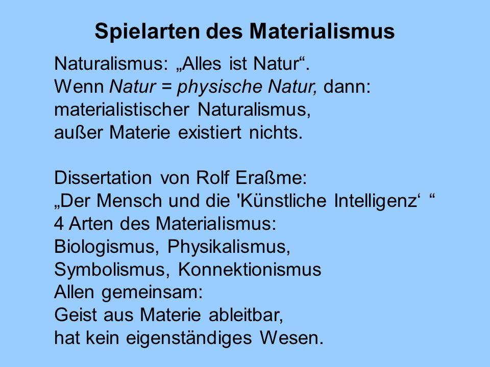 Spielarten des Materialismus Naturalismus: Alles ist Natur. Wenn Natur = physische Natur, dann: materialistischer Naturalismus, außer Materie existier