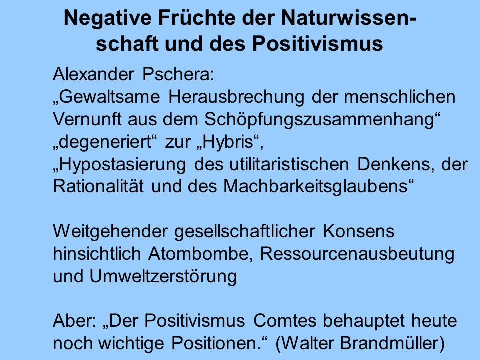 Negative Früchte der Naturwissen- schaft und des Positivismus Alexander Pschera: Gewaltsame Herausbrechung der menschlichen Vernunft aus dem Schöpfung