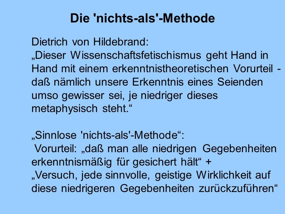 Die 'nichts-als'-Methode Dietrich von Hildebrand: Dieser Wissenschaftsfetischismus geht Hand in Hand mit einem erkenntnistheoretischen Vorurteil - daß