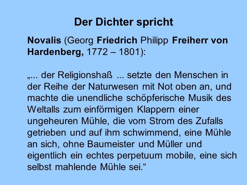 Der Dichter spricht Novalis (Georg Friedrich Philipp Freiherr von Hardenberg, 1772 – 1801):... der Religionshaß... setzte den Menschen in der Reihe de